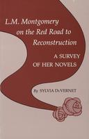 L. M. Montgomery on the Red Road to Reconstruction