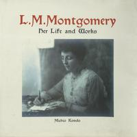 L.M. Montgomery: Her Life and Works